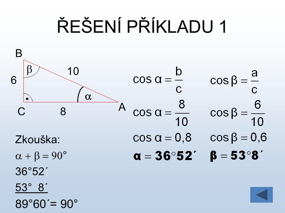 ŘEŠENÍ PŘÍKLADU 1 A B C   8 10 6 Zkouška:  36°52´ 53° 8´ 89°60´= 90°