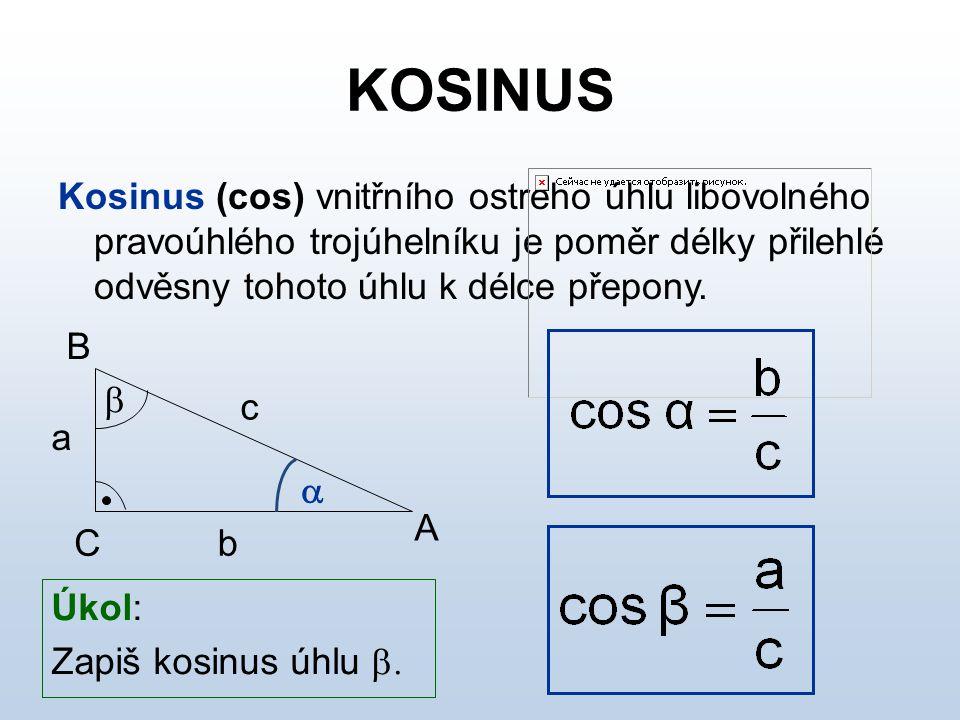 KOSINUS Kosinus (cos) vnitřního ostrého úhlu libovolného pravoúhlého trojúhelníku je poměr délky přilehlé odvěsny tohoto úhlu k délce přepony. A B C 