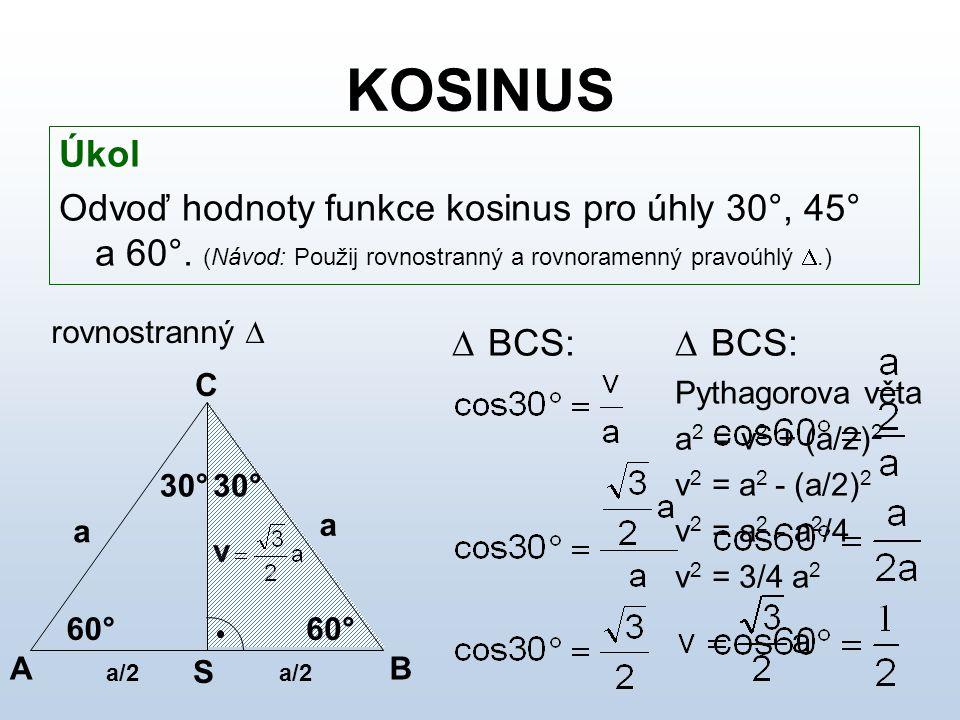 KOSINUS Úkol Odvoď hodnoty funkce kosinus pro úhly 30°, 45° a 60°. (Návod: Použij rovnostranný a rovnoramenný pravoúhlý .) rovnostranný   BCS: Pyth