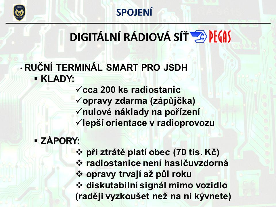 SPOJENÍ DIGITÁLNÍ RÁDIOVÁ SÍŤ RUČNÍ TERMINÁL SMART PRO JSDH  KLADY: cca 200 ks radiostanic opravy zdarma (zápůjčka) nulové náklady na pořízení lepší