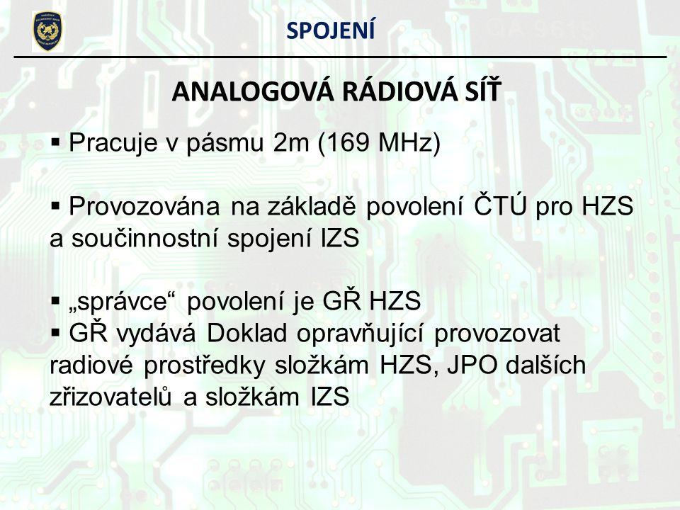 SPOJENÍ ANALOGOVÁ RÁDIOVÁ SÍŤ CELOSTÁTNÍ KANÁLY:  U – pracovní, Y – výcvikový jsou používány v radiových sítích při činnostech nesouvisejících se záchrannými a likvidačními pracemi  M+, G+ - převodníkové jsou používány pro převod mezi analogovou a digitální radiovou sítí M+ je prioritní pro převod G+ je záložní pro převod  I+ - datový nesmí se použít pro hlasovou komunikaci, pouze data