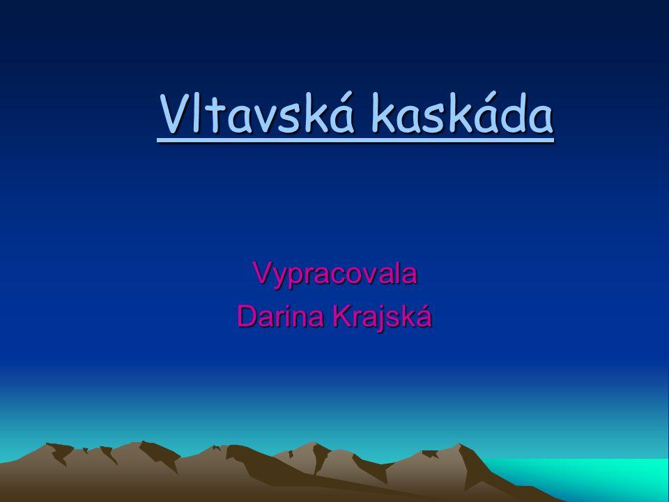 Vltavská kaskáda Vypracovala Darina Krajská
