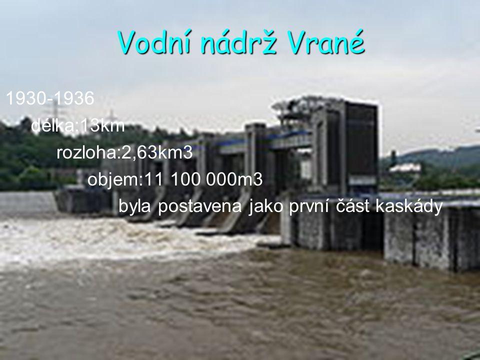 Vodní nádrž Vrané 1930-1936 délka:13km rozloha:2,63km3 objem:11 100 000m3 byla postavena jako první část kaskády