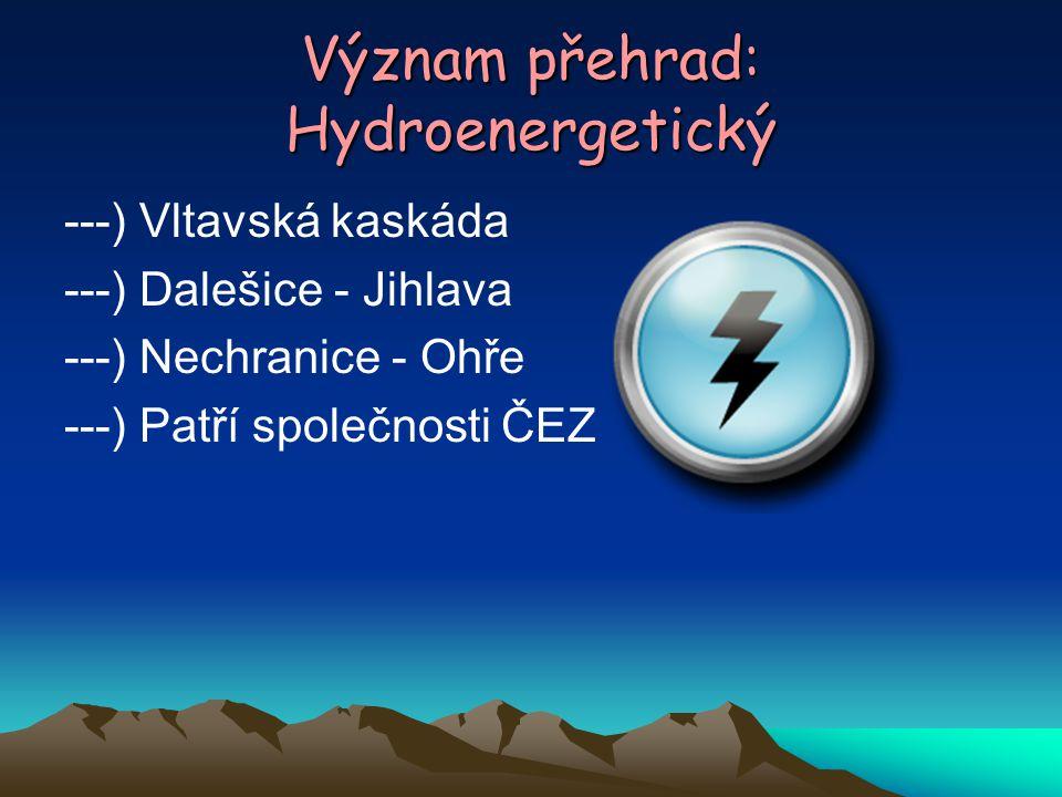 Význam přehrad: Hydroenergetický ---) Vltavská kaskáda ---) Dalešice - Jihlava ---) Nechranice - Ohře ---) Patří společnosti ČEZ