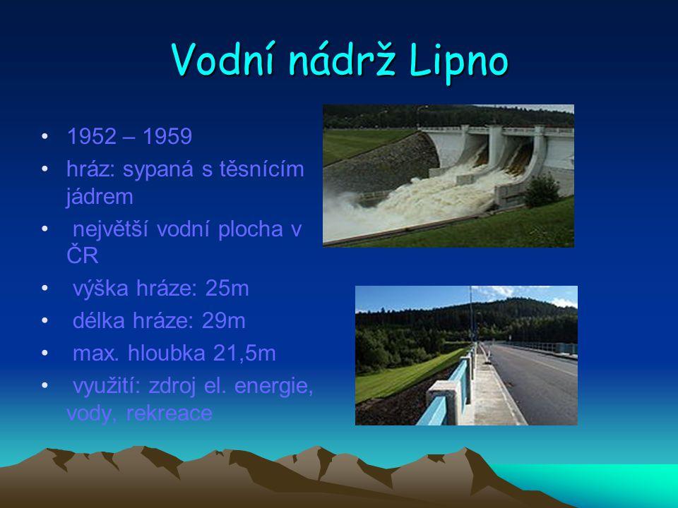 Vodní nádrž Lipno 1952 – 1959 hráz: sypaná s těsnícím jádrem největší vodní plocha v ČR výška hráze: 25m délka hráze: 29m max. hloubka 21,5m využití: