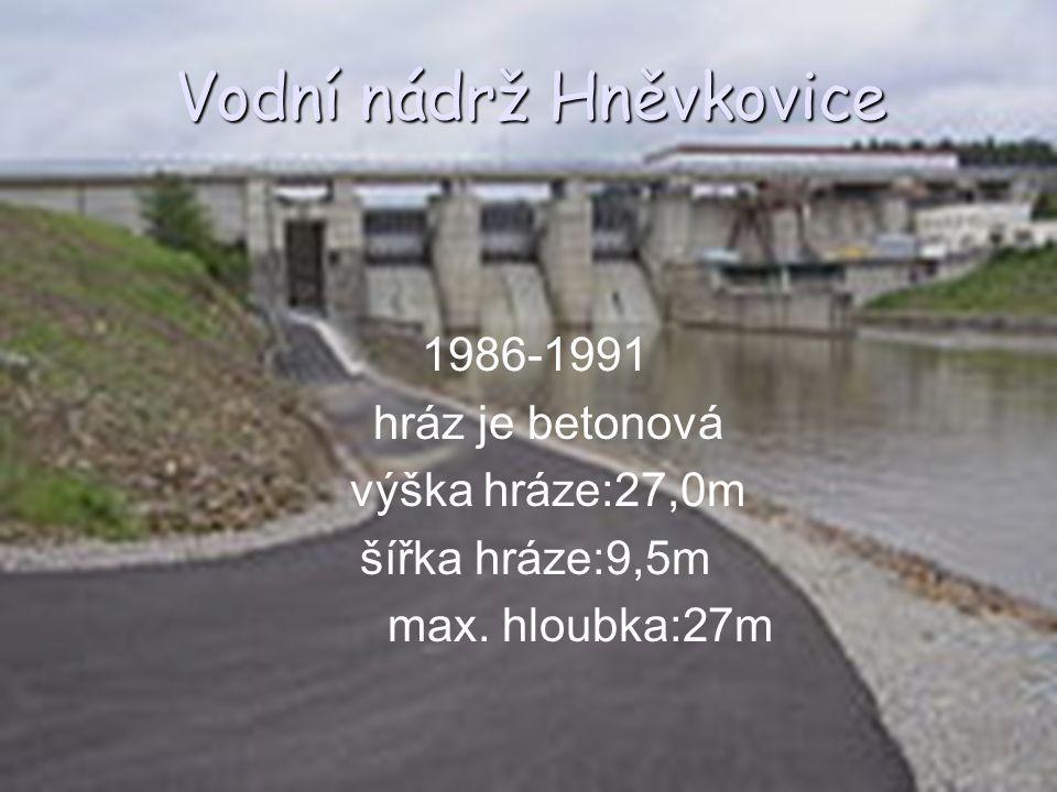 Vodní nádrž Hněvkovice 1986-1991 hráz je betonová výška hráze:27,0m šířka hráze:9,5m max. hloubka:27m