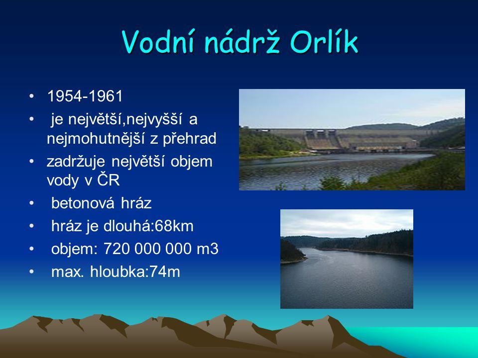 Vodní nádrž Orlík 1954-1961 je největší,nejvyšší a nejmohutnější z přehrad zadržuje největší objem vody v ČR betonová hráz hráz je dlouhá:68km objem: