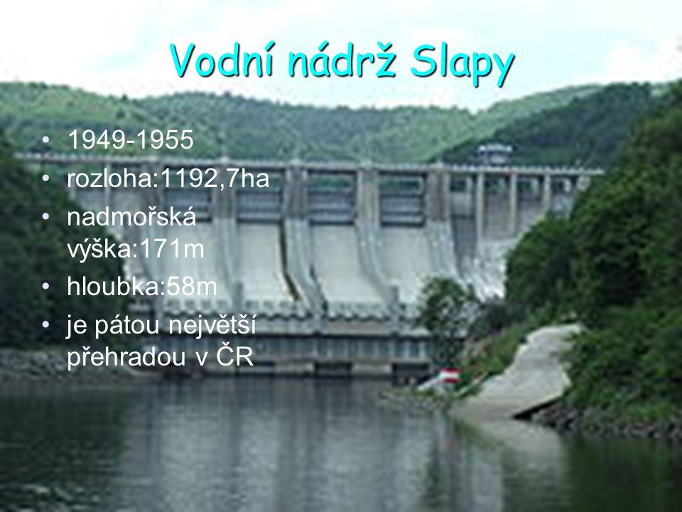 Vodní nádrž Slapy 1949-1955 rozloha:1192,7ha nadmořská výška:171m hloubka:58m je pátou největší přehradou v ČR
