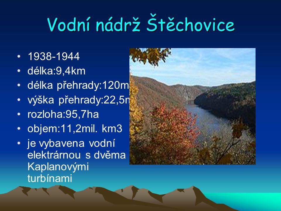Vodní nádrž Štěchovice 1938-1944 délka:9,4km délka přehrady:120m výška přehrady:22,5m rozloha:95,7ha objem:11,2mil. km3 je vybavena vodní elektrárnou
