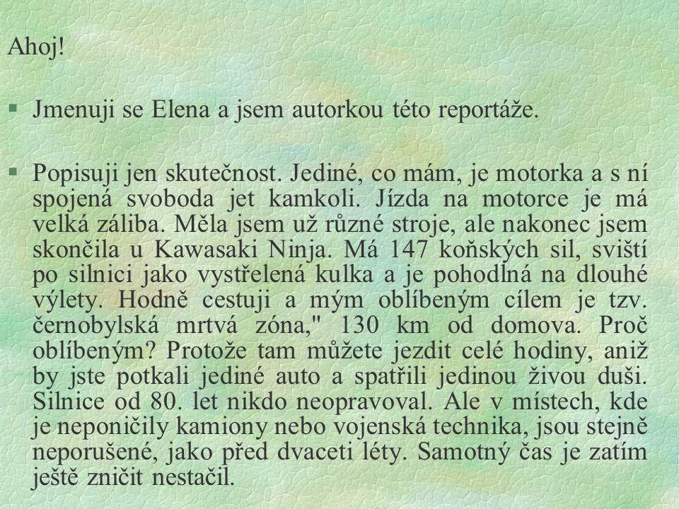 Ahoj.§Jmenuji se Elena a jsem autorkou této reportáže.