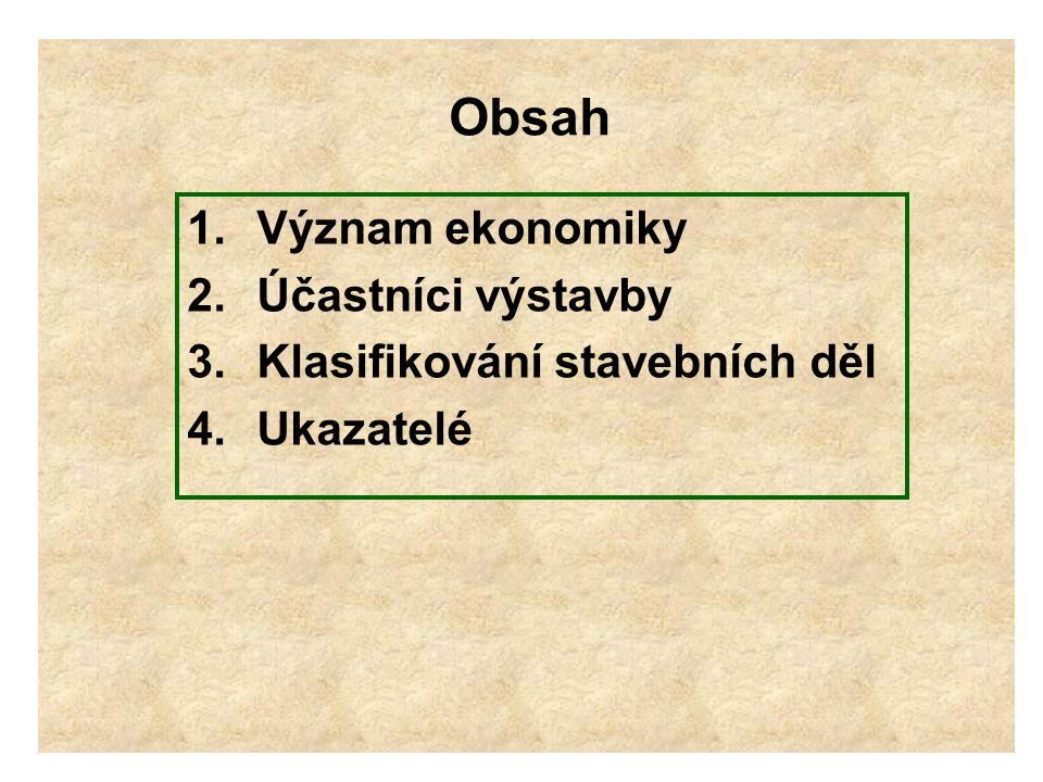 Obsah 1.Význam ekonomiky 2.Účastníci výstavby 3.Klasifikování stavebních děl 4.Ukazatelé