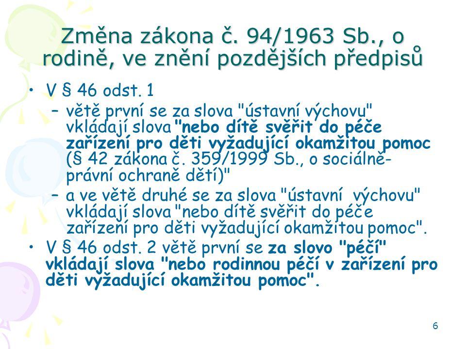 6 Změna zákona č. 94/1963 Sb., o rodině, ve znění pozdějších předpisů V § 46 odst. 1 –větě první se za slova