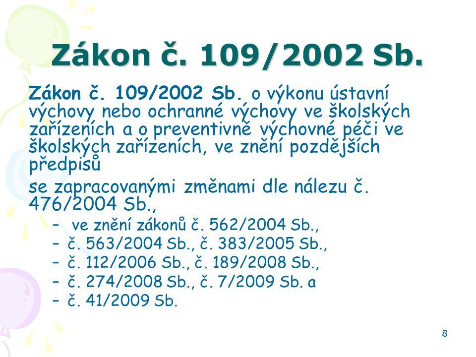 8 Zákon č. 109/2002 Sb. Zákon č. 109/2002 Sb. o výkonu ústavní výchovy nebo ochranné výchovy ve školských zařízeních a o preventivně výchovné péči ve
