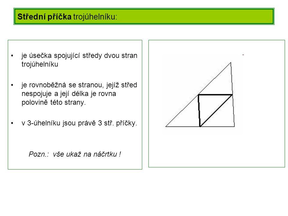 Těžnice trojúhelníku : je úsečka spojující vrchol se středem protější strany trojúhelníku. se protínají v jediném bodě, nazývaném těžiště trojúhelníku