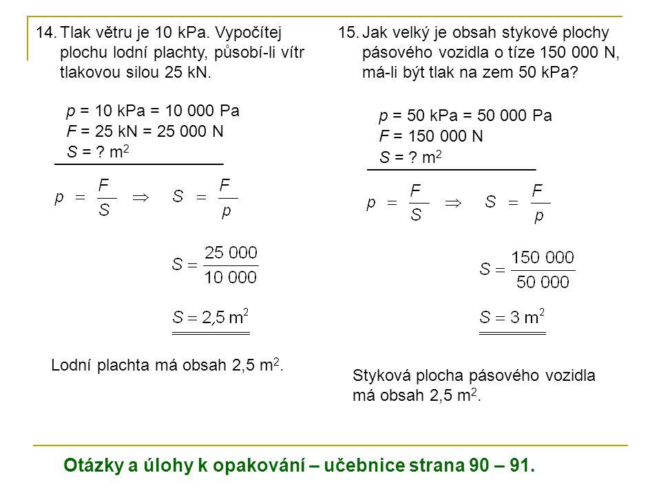 14.Tlak větru je 10 kPa.Vypočítej plochu lodní plachty, působí-li vítr tlakovou silou 25 kN.