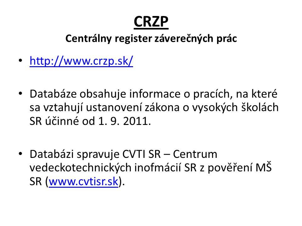 CRZP Centrálny register záverečných prác http://www.crzp.sk/ Databáze obsahuje informace o pracích, na které sa vztahují ustanovení zákona o vysokých