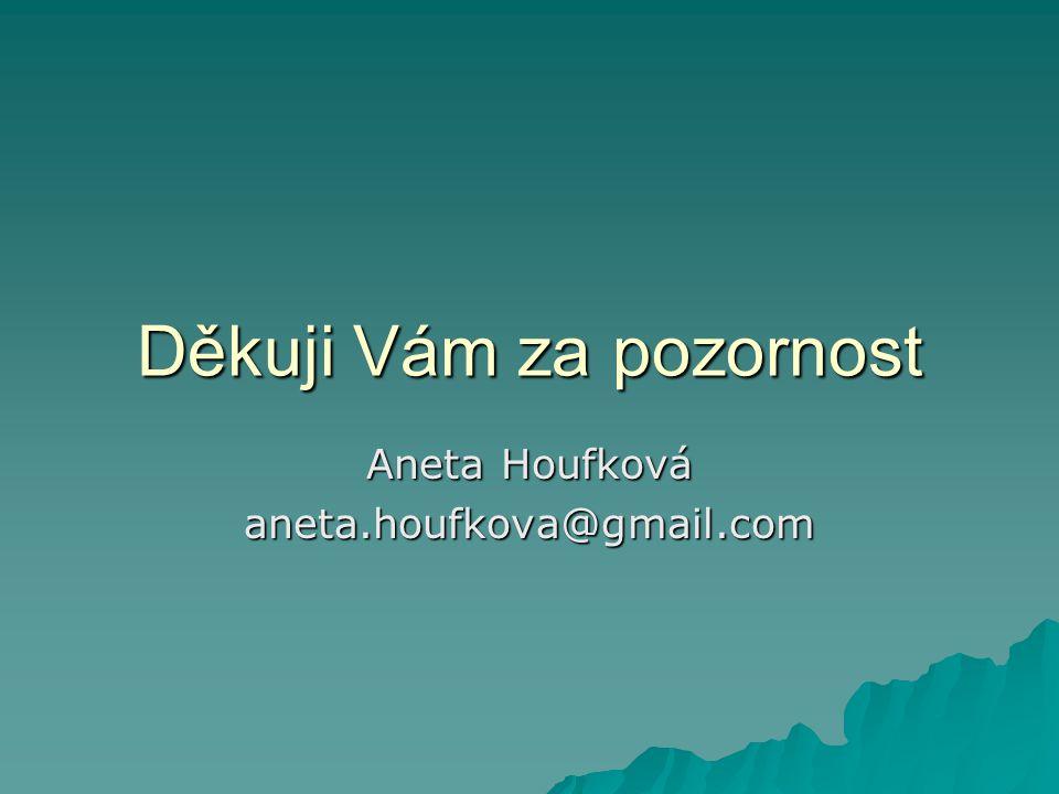 Děkuji Vám za pozornost Aneta Houfková aneta.houfkova@gmail.com