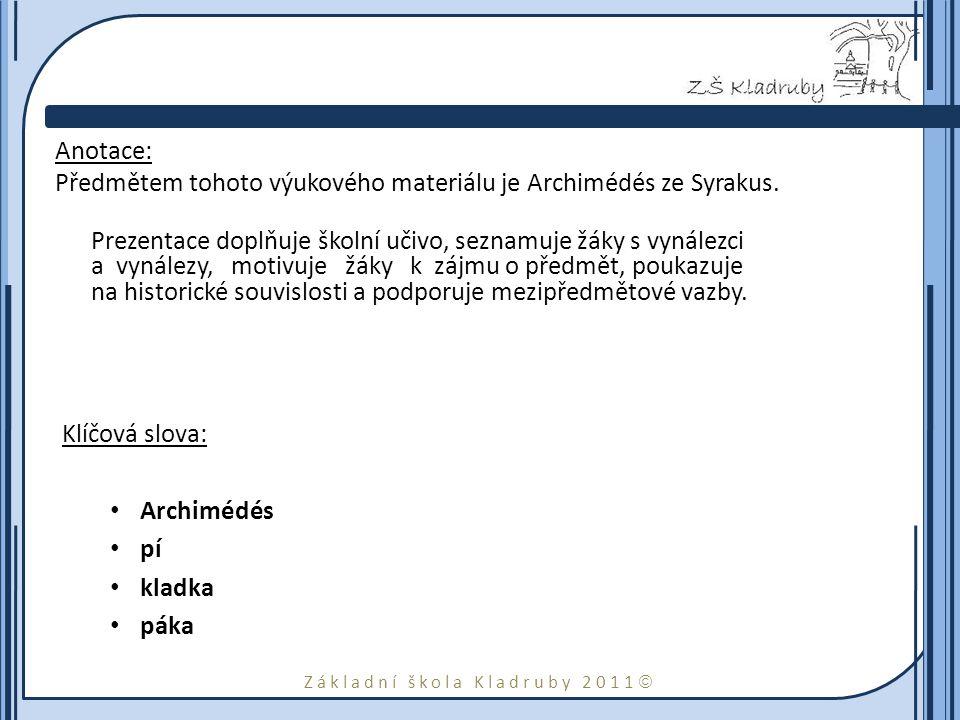 Základní škola Kladruby 2011  Anotace: Předmětem tohoto výukového materiálu je Archimédés ze Syrakus. Prezentace doplňuje školní učivo, seznamuje žák