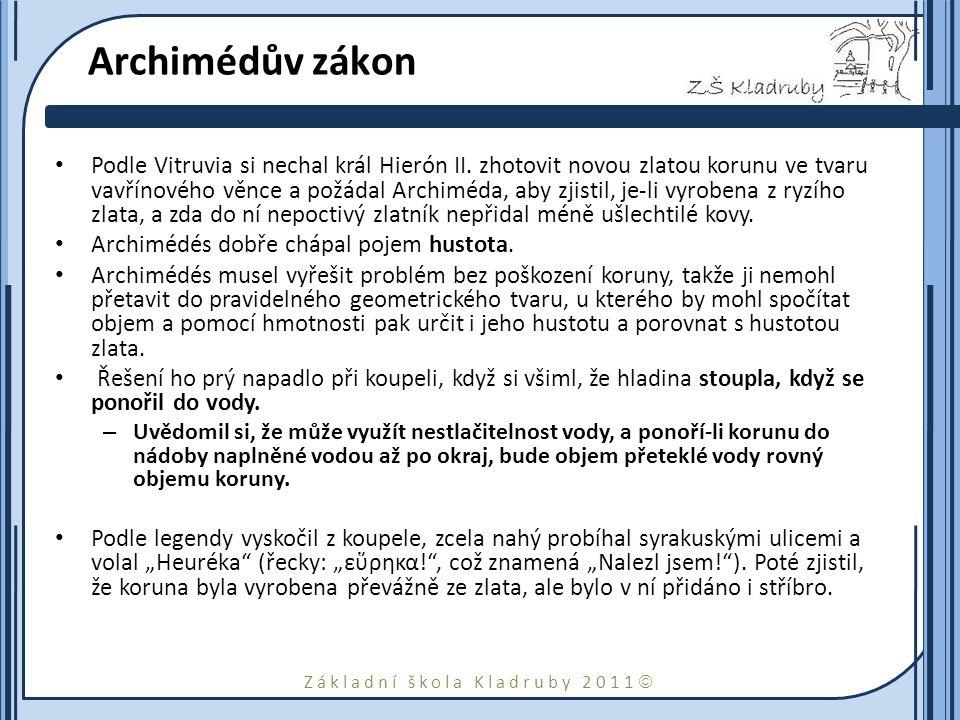 Základní škola Kladruby 2011  Archimédův zákon Podle Vitruvia si nechal král Hierón II.