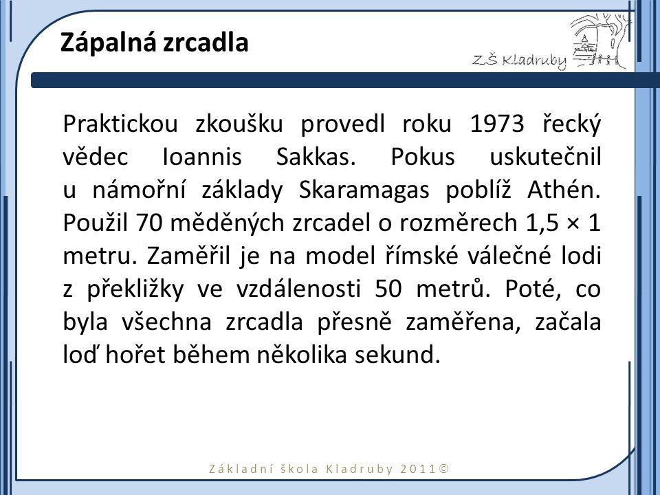 Základní škola Kladruby 2011  Zápalná zrcadla Praktickou zkoušku provedl roku 1973 řecký vědec Ioannis Sakkas. Pokus uskutečnil u námořní základy Ska