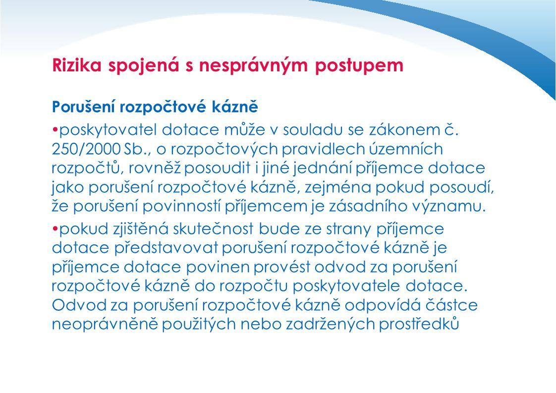 Rizika spojená s nesprávným postupem Porušení rozpočtové kázně  poskytovatel dotace může v souladu se zákonem č.