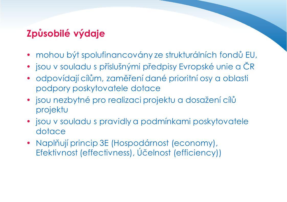 Způsobilé výdaje  mohou být spolufinancovány ze strukturálních fondů EU,  jsou v souladu s příslušnými předpisy Evropské unie a ČR  odpovídají cílům, zaměření dané prioritní osy a oblasti podpory poskytovatele dotace  jsou nezbytné pro realizaci projektu a dosažení cílů projektu  jsou v souladu s pravidly a podmínkami poskytovatele dotace  Naplňují princip 3E (Hospodárnost (economy), Efektivnost (effectivness), Účelnost (efficiency))