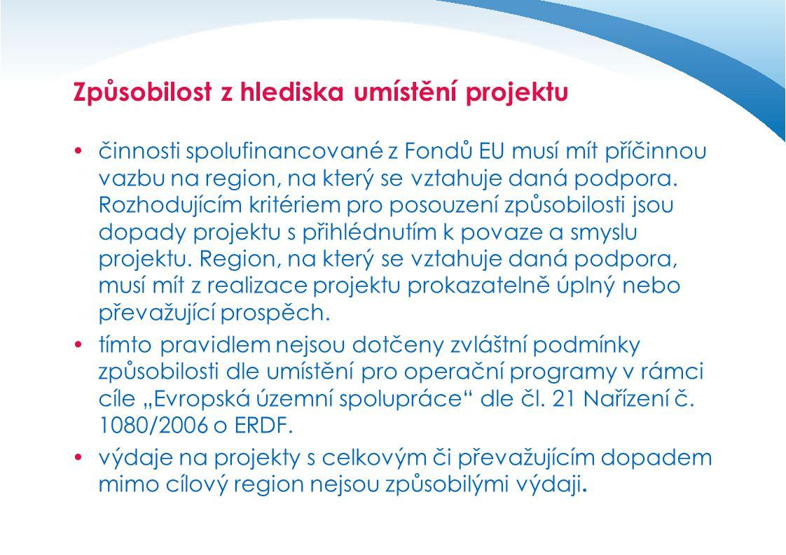 Způsobilost z hlediska umístění projektu  činnosti spolufinancované z Fondů EU musí mít příčinnou vazbu na region, na který se vztahuje daná podpora.
