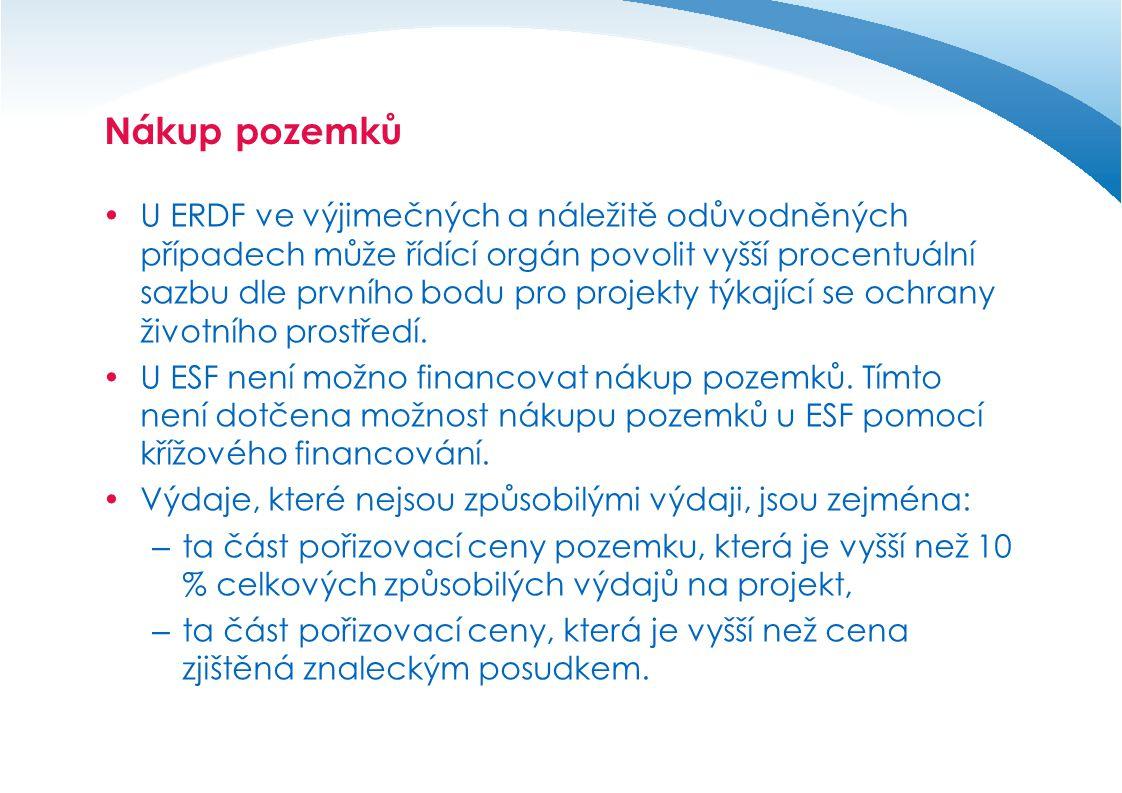 Nákup pozemků  U ERDF ve výjimečných a náležitě odůvodněných případech může řídící orgán povolit vyšší procentuální sazbu dle prvního bodu pro projekty týkající se ochrany životního prostředí.