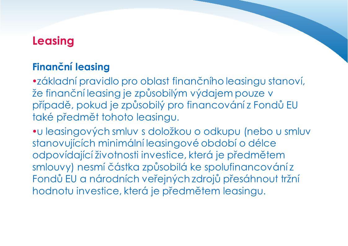 Leasing Finanční leasing  základní pravidlo pro oblast finančního leasingu stanoví, že finanční leasing je způsobilým výdajem pouze v případě, pokud je způsobilý pro financování z Fondů EU také předmět tohoto leasingu.