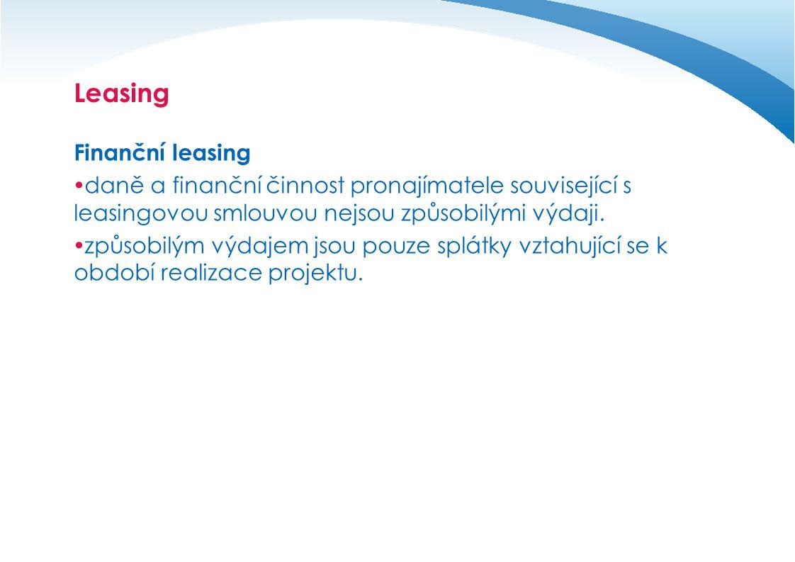 Leasing Finanční leasing  daně a finanční činnost pronajímatele související s leasingovou smlouvou nejsou způsobilými výdaji.