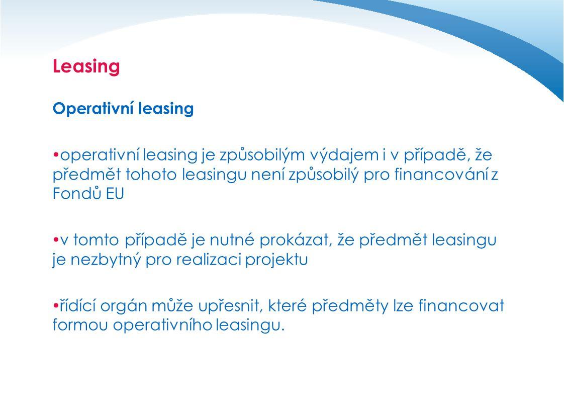 Leasing Operativní leasing  operativní leasing je způsobilým výdajem i v případě, že předmět tohoto leasingu není způsobilý pro financování z Fondů EU  v tomto případě je nutné prokázat, že předmět leasingu je nezbytný pro realizaci projektu  řídící orgán může upřesnit, které předměty lze financovat formou operativního leasingu.