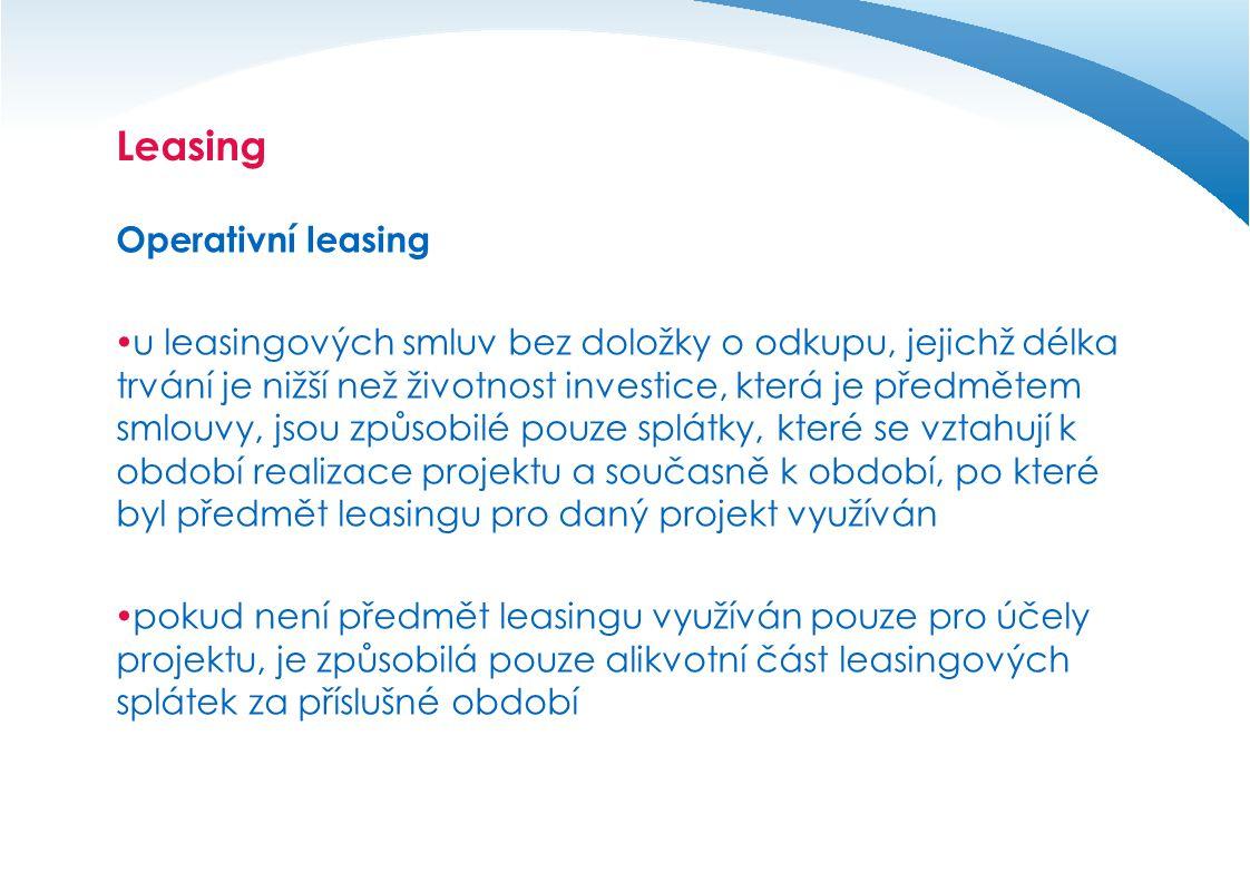 Leasing Operativní leasing  u leasingových smluv bez doložky o odkupu, jejichž délka trvání je nižší než životnost investice, která je předmětem smlouvy, jsou způsobilé pouze splátky, které se vztahují k období realizace projektu a současně k období, po které byl předmět leasingu pro daný projekt využíván  pokud není předmět leasingu využíván pouze pro účely projektu, je způsobilá pouze alikvotní část leasingových splátek za příslušné období