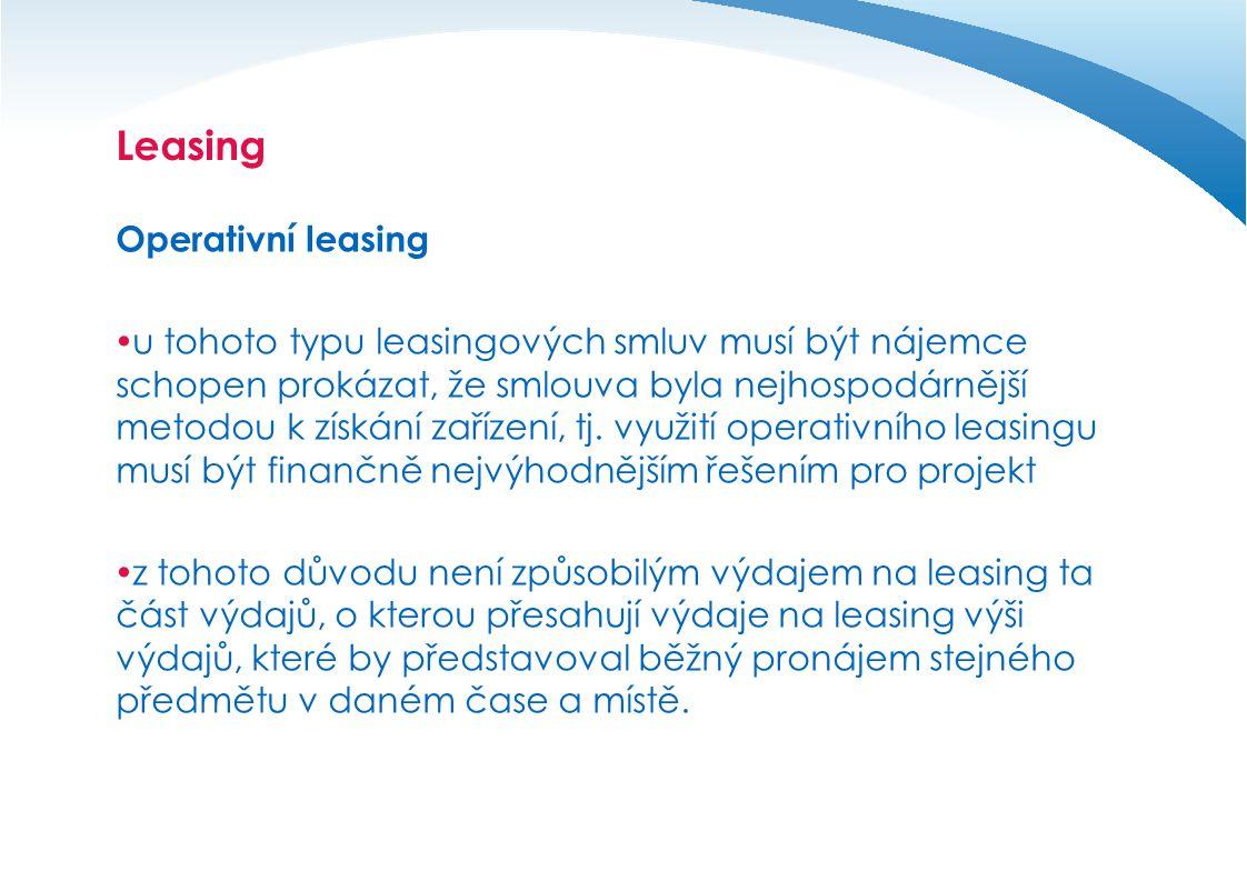 Leasing Operativní leasing  u tohoto typu leasingových smluv musí být nájemce schopen prokázat, že smlouva byla nejhospodárnější metodou k získání zařízení, tj.