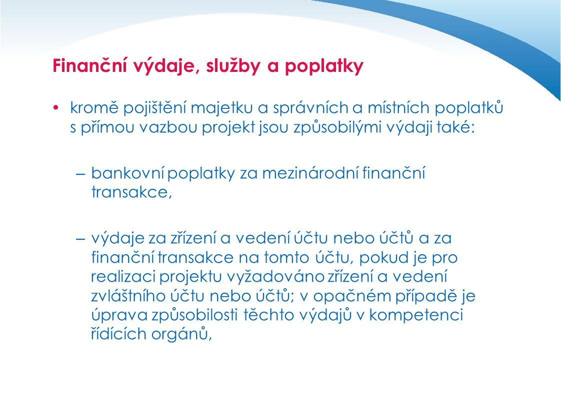 Finanční výdaje, služby a poplatky  kromě pojištění majetku a správních a místních poplatků s přímou vazbou projekt jsou způsobilými výdaji také: – bankovní poplatky za mezinárodní finanční transakce, – výdaje za zřízení a vedení účtu nebo účtů a za finanční transakce na tomto účtu, pokud je pro realizaci projektu vyžadováno zřízení a vedení zvláštního účtu nebo účtů; v opačném případě je úprava způsobilosti těchto výdajů v kompetenci řídících orgánů,