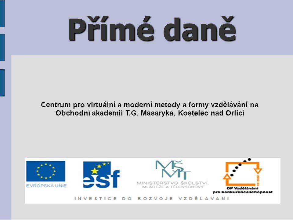Přímé daně Centrum pro virtuální a moderní metody a formy vzdělávání na Obchodní akademii T.G. Masaryka, Kostelec nad Orlicí