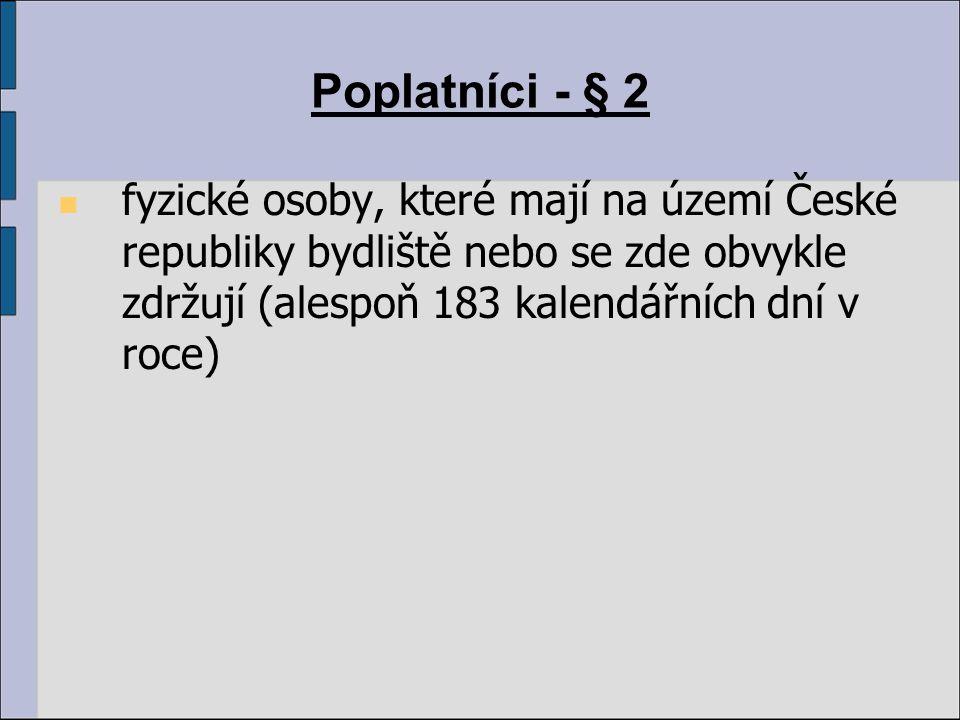 Poplatníci - § 2 fyzické osoby, které mají na území České republiky bydliště nebo se zde obvykle zdržují (alespoň 183 kalendářních dní v roce)