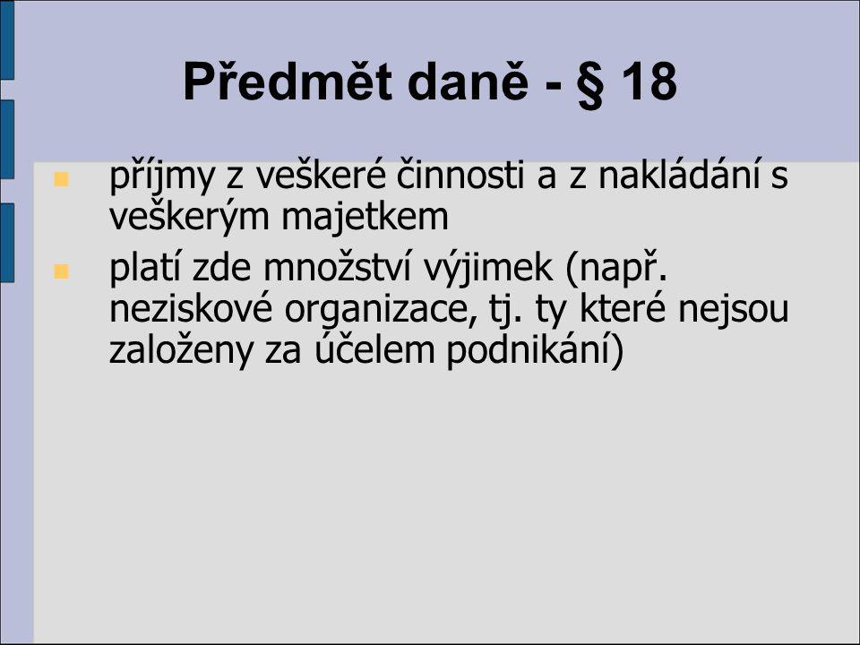 Předmět daně - § 18 příjmy z veškeré činnosti a z nakládání s veškerým majetkem platí zde množství výjimek (např. neziskové organizace, tj. ty které n