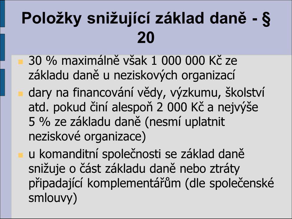 Položky snižující základ daně - § 20 30 % maximálně však 1 000 000 Kč ze základu daně u neziskových organizací dary na financování vědy, výzkumu, škol