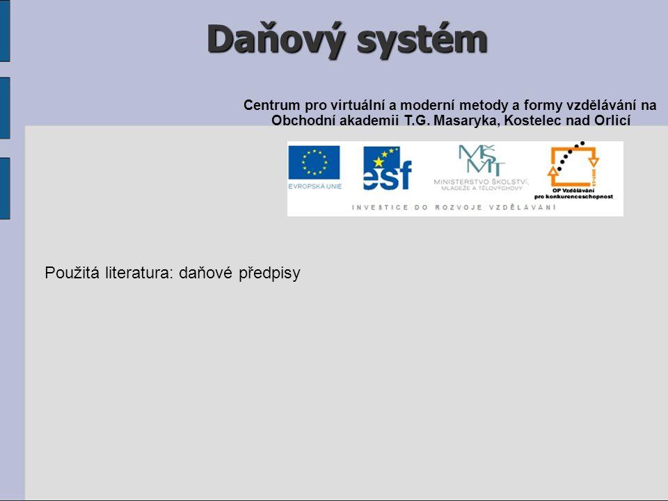 Daňový systém Použitá literatura: daňové předpisy Centrum pro virtuální a moderní metody a formy vzdělávání na Obchodní akademii T.G. Masaryka, Kostel