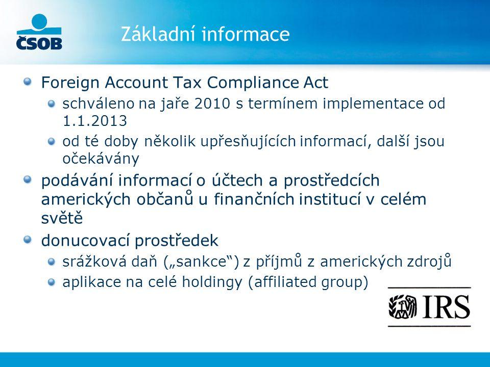 """Základní informace Foreign Account Tax Compliance Act schváleno na jaře 2010 s termínem implementace od 1.1.2013 od té doby několik upřesňujících informací, další jsou očekávány podávání informací o účtech a prostředcích amerických občanů u finančních institucí v celém světě donucovací prostředek srážková daň (""""sankce ) z příjmů z amerických zdrojů aplikace na celé holdingy (affiliated group)"""
