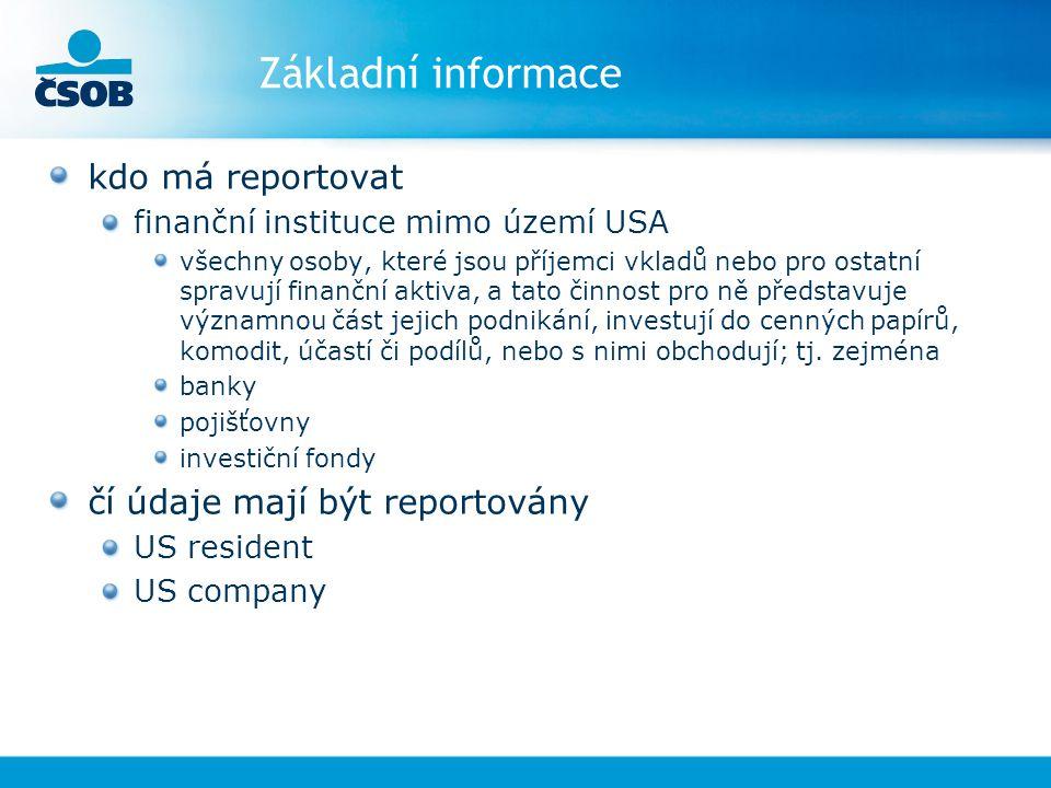 Základní informace kdo má reportovat finanční instituce mimo území USA všechny osoby, které jsou příjemci vkladů nebo pro ostatní spravují finanční ak