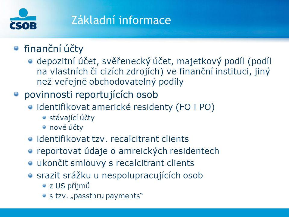 Základní informace finanční účty depozitní účet, svěřenecký účet, majetkový podíl (podíl na vlastních či cizích zdrojích) ve finanční instituci, jiný