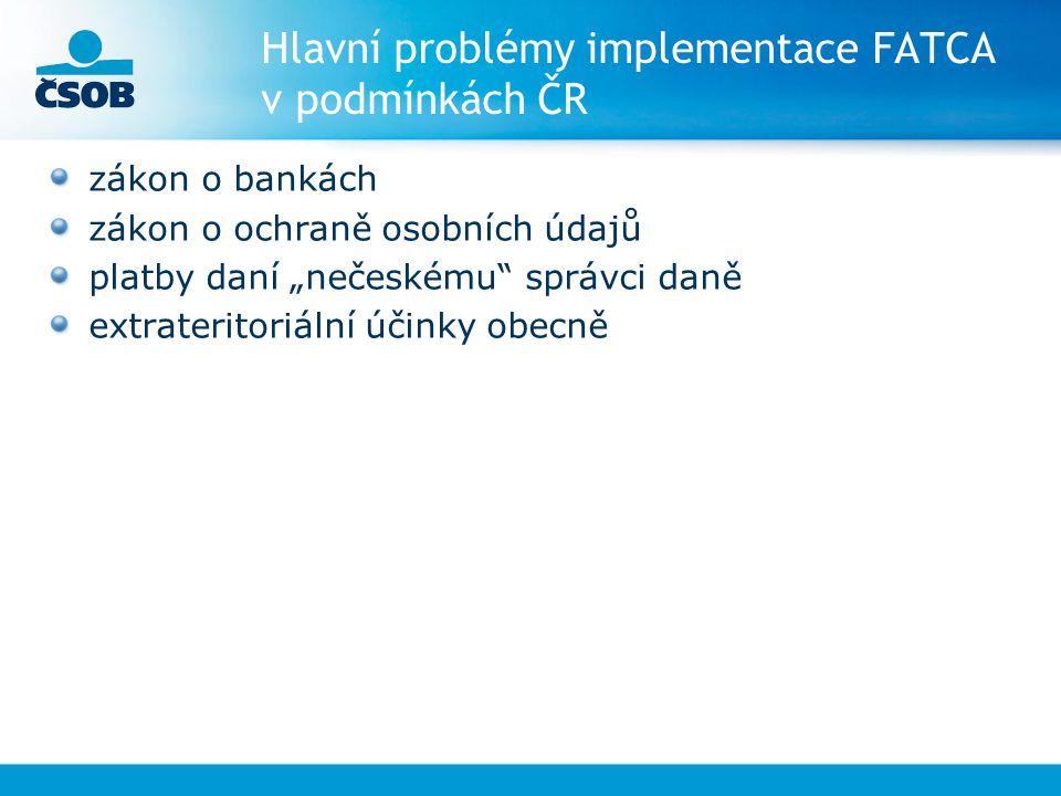 Přístup EU a ČR k implementaci FATCA jednání s IRS na různých platformách nevládní organizace EU OECD podobné legislativní problémy ve všech standardních právních systémech příprava mezivládního řešení modelová smlouva pro implementaci FATCA US&UK smlouva jednání na úrovni OECD o technickém řešení další časování nejasné