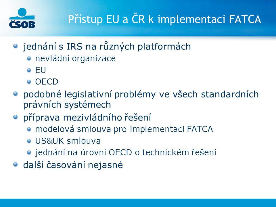 Přístup EU a ČR k implementaci FATCA jednání s IRS na různých platformách nevládní organizace EU OECD podobné legislativní problémy ve všech standardn