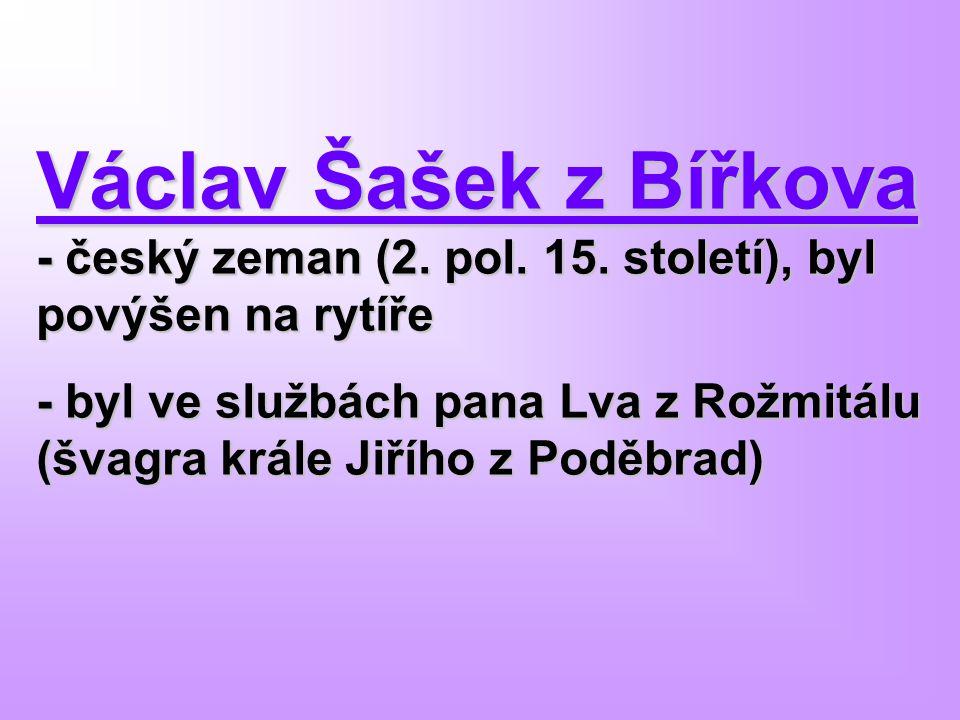 Václav Šašek z Bířkova - český zeman (2. pol. 15. století), byl povýšen na rytíře - byl ve službách pana Lva z Rožmitálu (švagra krále Jiřího z Poděbr