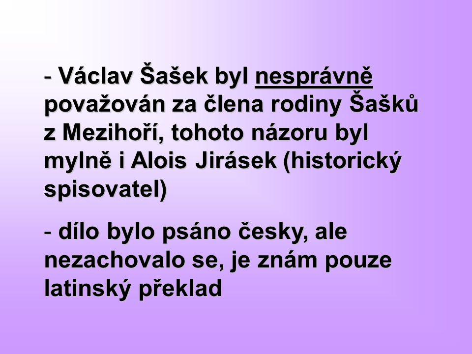 - Václav Šašek byl nesprávně považován za člena rodiny Šašků z Mezihoří, tohoto názoru byl mylně i Alois Jirásek (historický spisovatel) - dílo bylo p