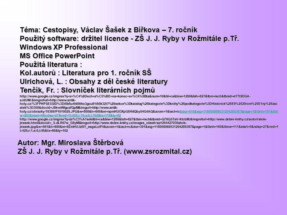 Téma: Cestopisy, Václav Šašek z Bířkova – 7. ročník Použitý software: držitel licence - ZŠ J. J. Ryby v Rožmitále p.Tř. Windows XP Professional MS Off