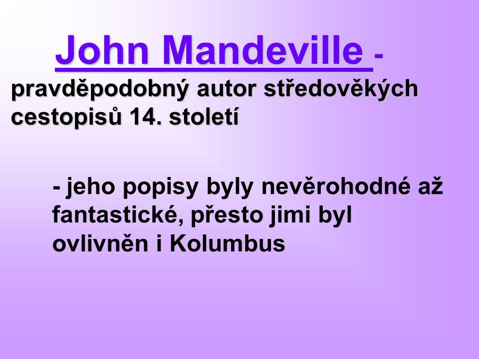 John Mandeville - pravděpodobný autor středověkých cestopisů 14. století John Mandeville - pravděpodobný autor středověkých cestopisů 14. století - je