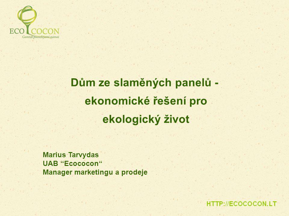 """Dům ze slaměných panelů - ekonomické řešení pro ekologický život Marius Tarvydas UAB """"Ecococon"""" Manager marketingu a prodeje"""