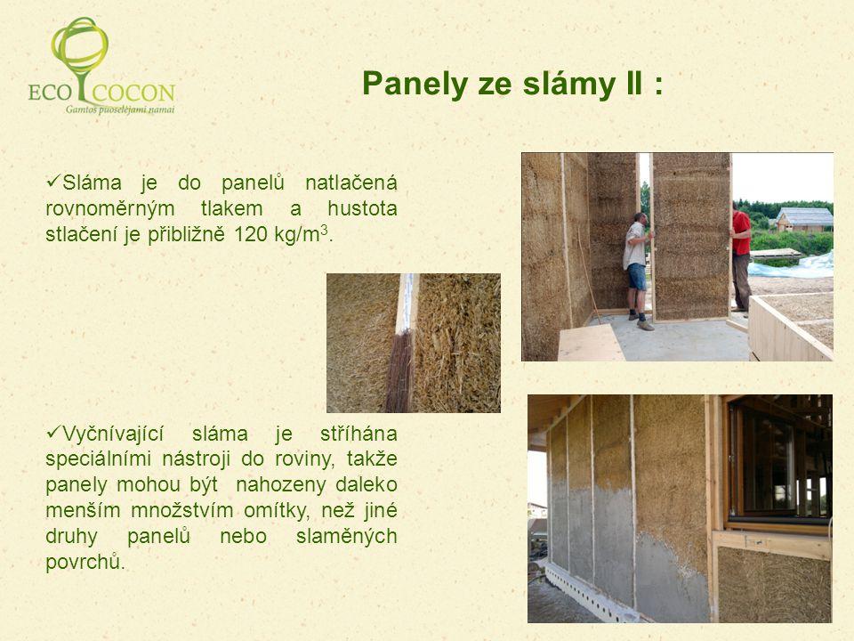 Sláma je do panelů natlačená rovnoměrným tlakem a hustota stlačení je přibližně 120 kg/m 3. Vyčnívající sláma je stříhána speciálními nástroji do rovi